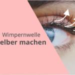 wimpernwelle-selber-machen